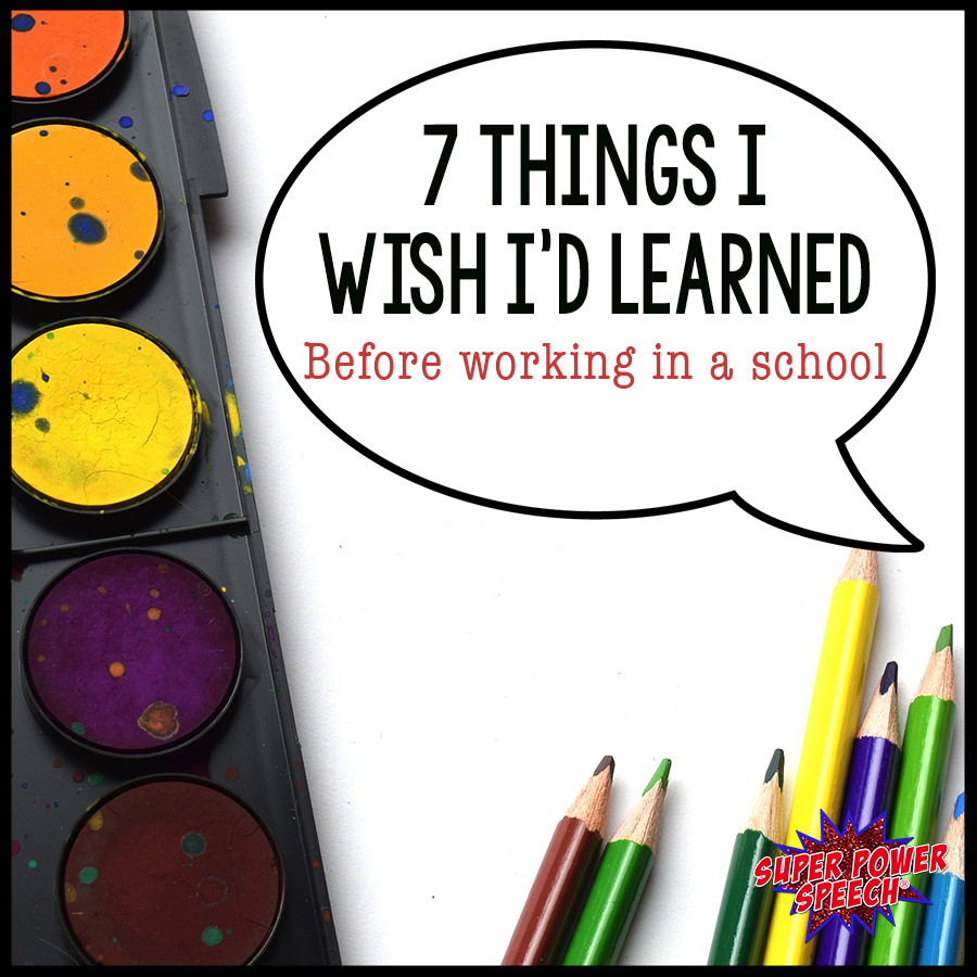 7 things I wish I'd learned before working in a school. An SLP's guide to success.