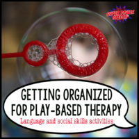 Getting organized for play-based therapy!