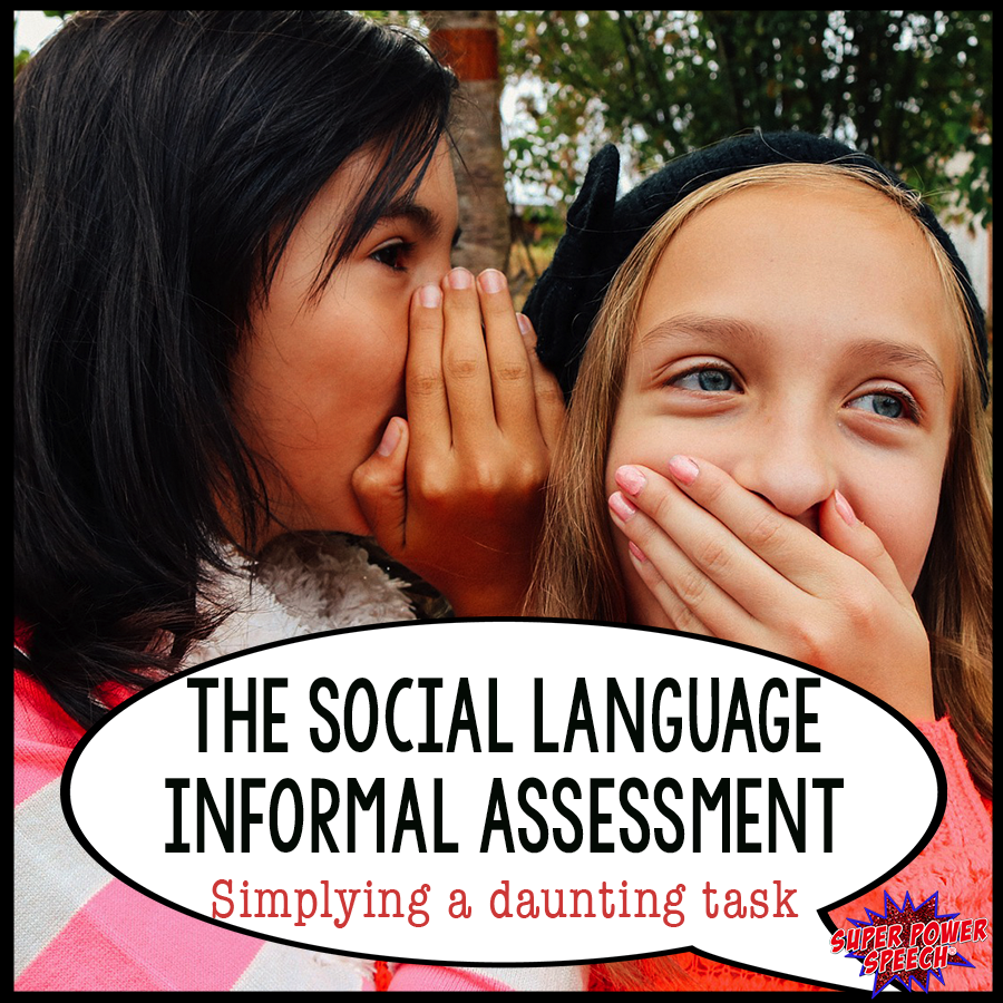 Assessing social language seems daunting, but it can be a relatively painless process. Check out these tips!