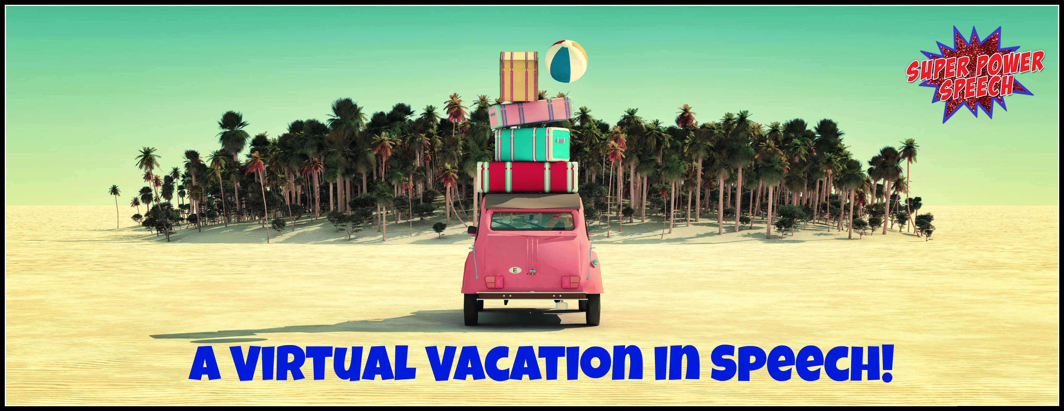 A Virtual Vacation in Speech