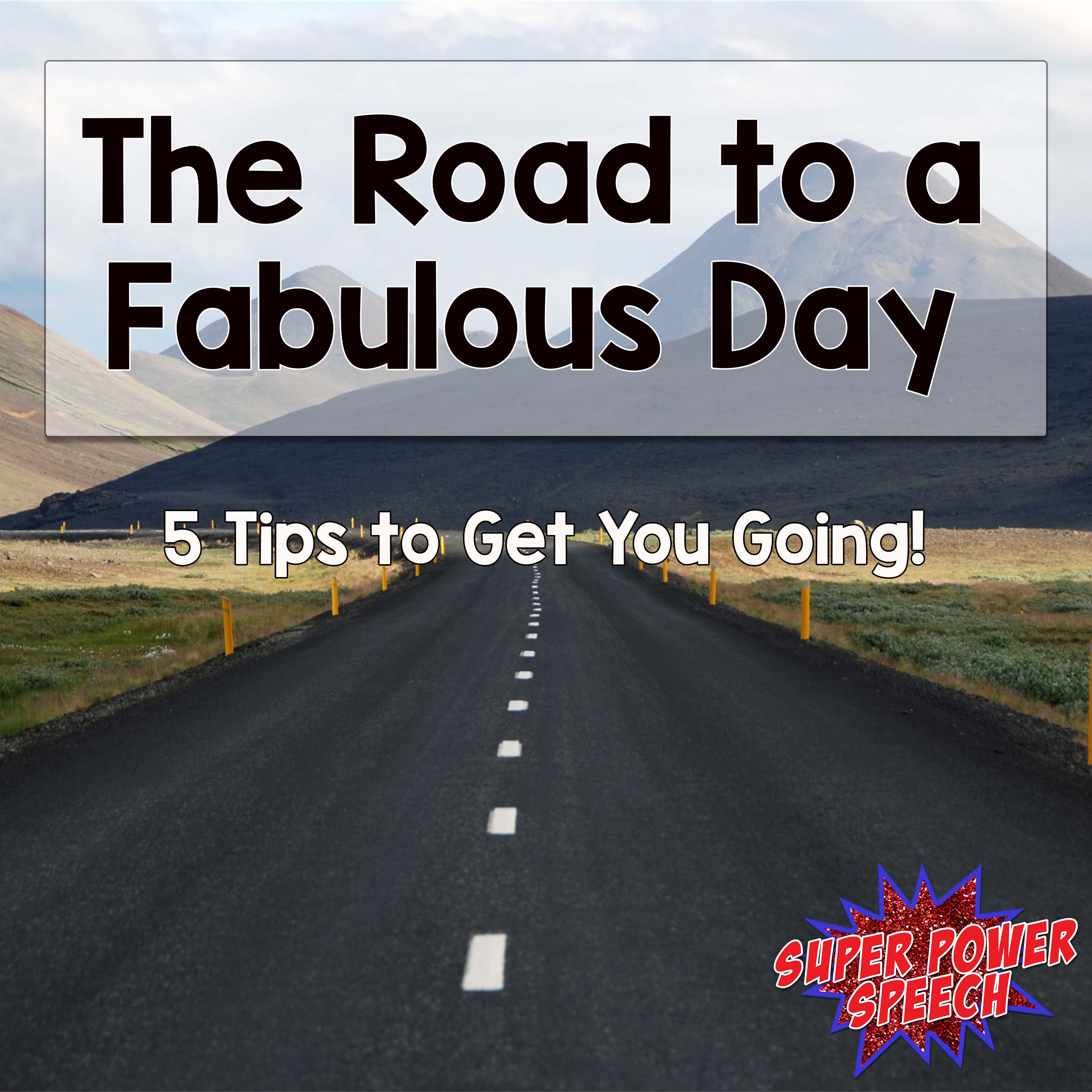 The Road to a Fabulous Day