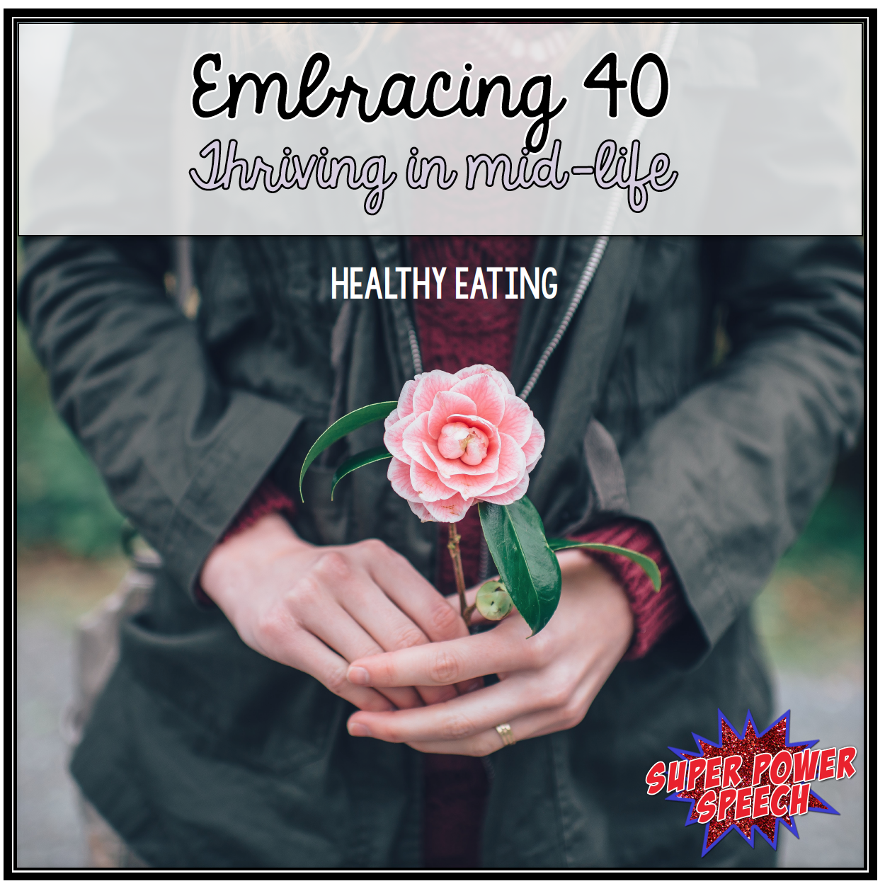 Embracing 40: Healthy Eating