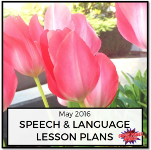 May 2016 Speech and Lesson Plans to help you be prepared for the entire month!