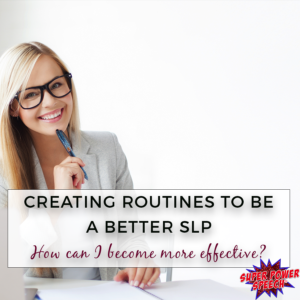Creating Routines to be a Better SLP: How can I be more effective?