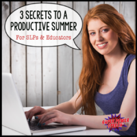 3 Secrets to a Productive Summer (For SLPs and educators)