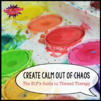 Create calm out of chaos- the SLP's guide to themed therapy