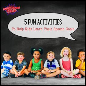 5 fun activities to help kids learn their speech goals