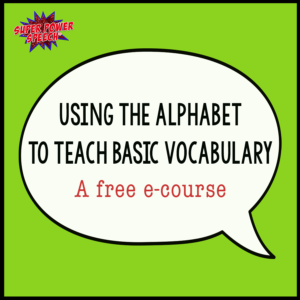 Using the alphabet to teach basic vocabulary! A free e-course for SLPs, special educators, and parents!