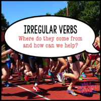 Irregular Verbs- Where do they come from and how can we help?