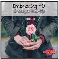 Embracing 40 – Flexibility