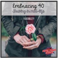 Embracing 40 – Flexibility