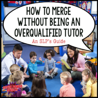 How to Merge without being an Overqualified Tutor — An SLP's Guide