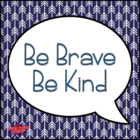 Be Brave Be Kind