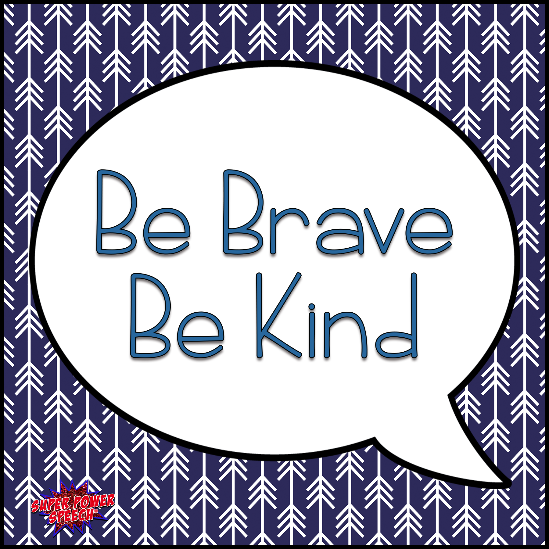 Be brave and be kind. Every day.