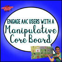 Engage AAC users with a manipulative core board!